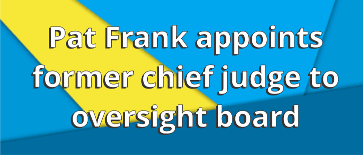 Pat Frank appoints former chief judge to oversight board